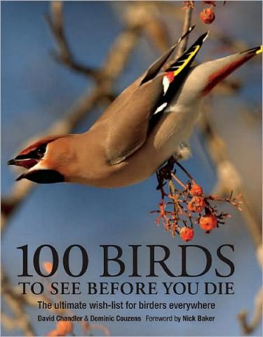100 Birds to See Before You Die by David Chandler and Dominic Couzens