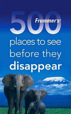 Frommer's 500 Places to See Before They Disappear by Holly Hughes with Larry West
