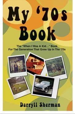 My '70s Book - The When I Was A Kid...Book for the Generation That Grew Up In The '70s by Darryll Sherman