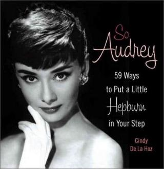 So Audrey - 59 Ways to Put a Little Hepburn in Your Step by Cindy De La Hoz