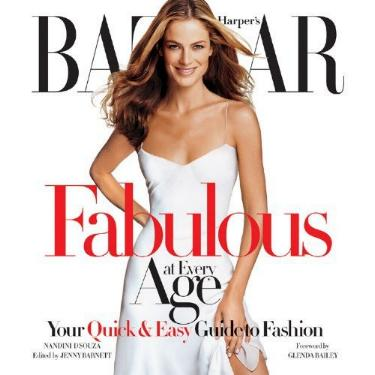Fabulous At Every Age - Your Quick and Easy Guide to Fashion (Harper's Bazaar) by Nandini D'Souza, edited by Jenny Barnett