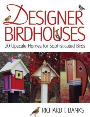 Designer Birdhouses - 20 Upscale Homes for Sophisticated Birds by Richard T. Banks