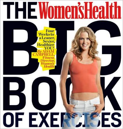 The Women's Health BIG Book of Exercises - Four Weeks to a Leaner, Sexier, Healthier You by Adam Campbell