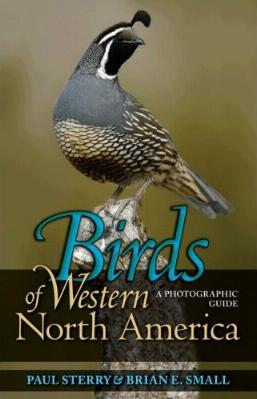 Birds of Western North America - A Photographic Guide by Paul Sterry and Brian E. Small