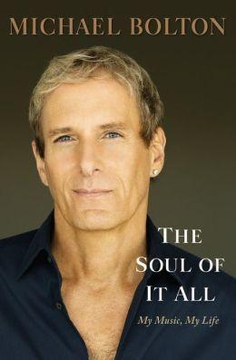 The Soul of it All - My Music, My Life by Michael Bolton