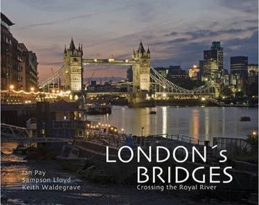 London's Bridges - Crossing the Royal River by Ian Pay, Sampson Lloyd, and Keith Waldegrave