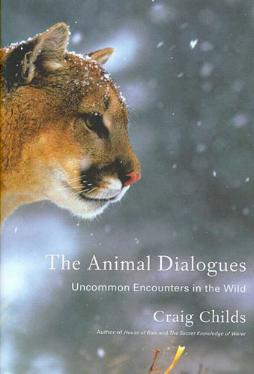 The Animal Dialogues - Uncommon Encounters in the Wild by Craig Childs