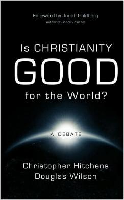 Is Christianity Good for the World? - A Debate by Christopher Hitchens and Douglas Wilson