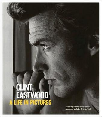 Clint Eastwood - A Life in Pictures edited by Pierre-Henri Verlhac