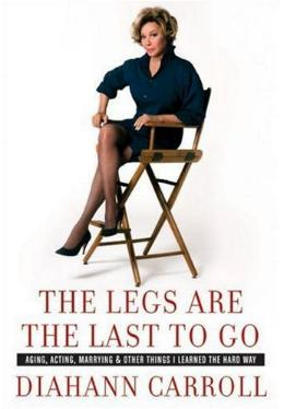 The Legs Are the Last to Go by Diahann Carroll