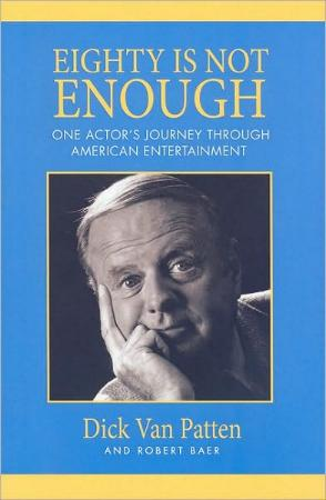 Eighty Is Not Enough - One Actor's Journey Through American Entertainment by Dick Van Patten