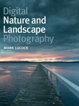 Digital Nature and Landscape Photography by Mark Lucock