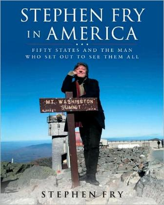 Stephen Fry in America - Fifty States and the Man Who Set Out to See Them All by Stephen Fry
