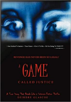 A Game Called Justice - A True Story That Reads Like a Science-fiction Thriller by Deirdre Glascoe