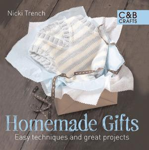 Homemade Gifts - Easy Techniques and Great Projects by Nicki Trench