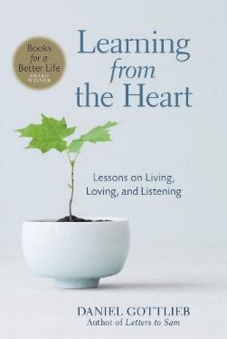 Learning from the Heart - Lessons on Living, Loving, and Listening by Daniel Gottlieb