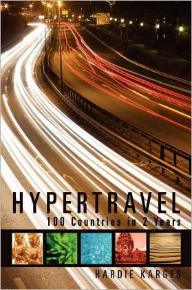 Hypertravel - 100 Countries in 2 Years - A Backpacker's Guide to the World and the Soul by Hardie Karges