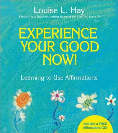 Experience Your Good Now! by Louise L. Hay