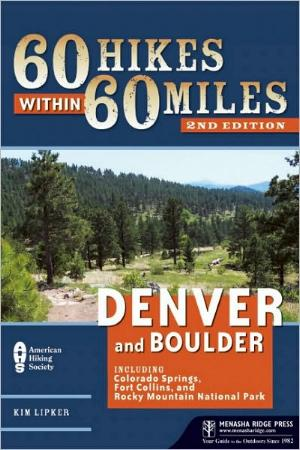 60 Hikes Within 60 Miles: Denver and Boulder by Kim Lipker