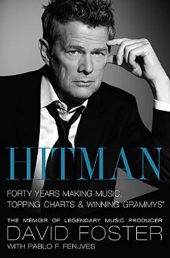 Hitman - Forty Years Making Music, Topping Charts & Winning Grammys by David Foster with Pablo Fenjves