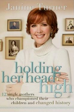 Holding Her Head High - 12 Single Mothers Who Championed Their Children and Changed History by Janine Turner