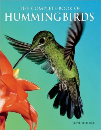 The Complete Book of Hummingbirds by Tony Tilford