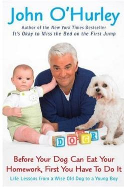 Before Your Dog Can Eat Your Homework, First You Have To Do It - Life Lessons from a Wise Old Dog to a Young Boy by John O'Hurley