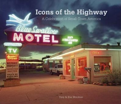 Icons of the Highway - A Celebration of Small-Town America by Tony and Eva Worobiec