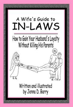 A Wife's Guide to In-Laws - How to Gain Your Husband's Loyalty Without Killing His Parents by Jenna Barry
