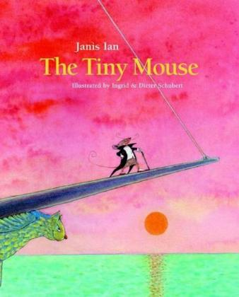 The Tiny Mouse by Janis Ian and illustrated by Ingrid and Dieter Schubert