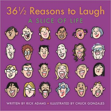 36½ Reasons to Laugh - A Slice of Life by Rick Adams and illustrated by Chuck Gonzales