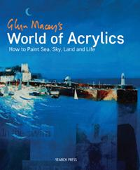 Glyn Macey's World of Acrylics - How to Paint Sea, Sky, Land and Life by Glyn Macey
