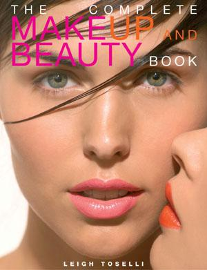 The Complete Makeup and Beauty Book by Leigh Toselli