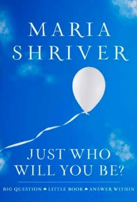 Just Who Will You Be? by Maria Shriver