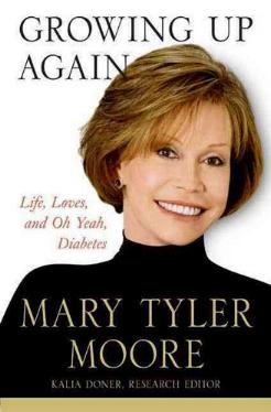 Growing Up Again - Life, Loves, and Oh Yeah, Diabetes by Mary Tyler Moore