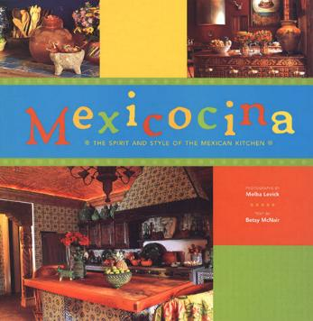 Mexicocina - The Spirit and Style of the Mexican Kitchen by Betsy McNair