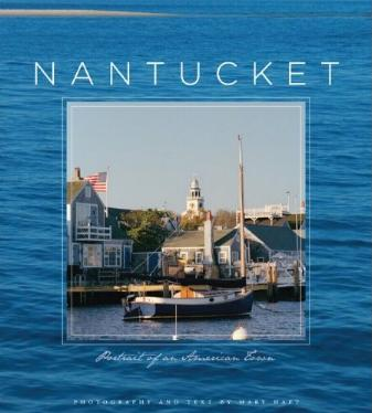 Nantucket - Portrait of An American Town by Mary Haft