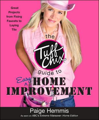 The Tuff Chix Guide to Easy Home Improvement by Paige Hemmis