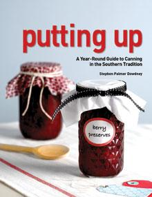 Putting Up - A Year-Round Guide to Canning in the Southern Tradition by Stephen Palmer Dowdney