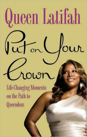 Put On Your Crown - Life-Changing Moments on the Path to Queendom by Queen Latifah with Samantha Marshall
