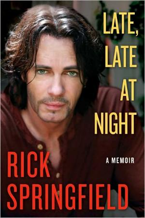 Late, Late at Night - A Memoir by Rick Springfield