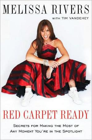 Red Carpet Ready - Secrets for Making the Most of Any Moment You're In the Spotlight by Melissa Rivers and Tim Vandehey