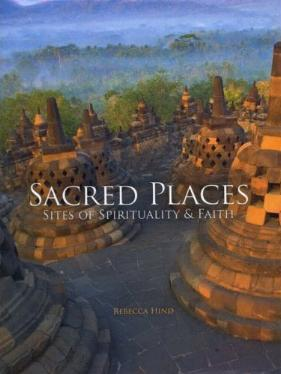 Sacred Places - Sites of Spirituality & Faith by Rebecca Hind