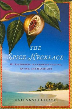 The Spice Necklace - My Adventures in Caribbean Cooking, Eating, and Island Life by Ann Vanderhoof