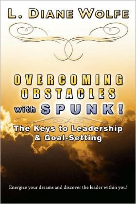 Overcoming Obstacles with Spunk! - The Keys to Leadership & Goal-Setting by L. Diane Wolfe