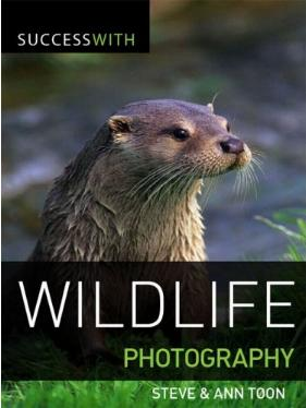 Success with Wildlife Photography by Steve and Ann Toon