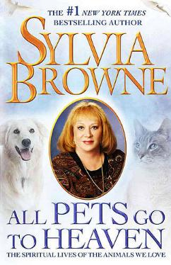 All Pets Go To Heaven by Sylvia Browne