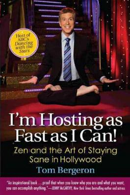I'm Hosting As Fast As I Can! - Zen and the Art of Staying Sane in Hollywood by Tom Bergeron