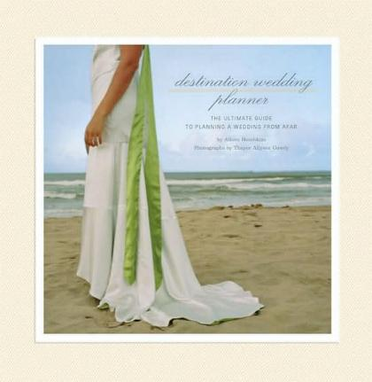 Destination Wedding Planner - The Ultimate Guide to Planning a Wedding from Afar by Alison Hotchkiss