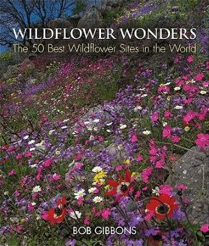 Wildflower Wonders - The 50 Best Wildflower Sites in the World by Bob Gibbons
